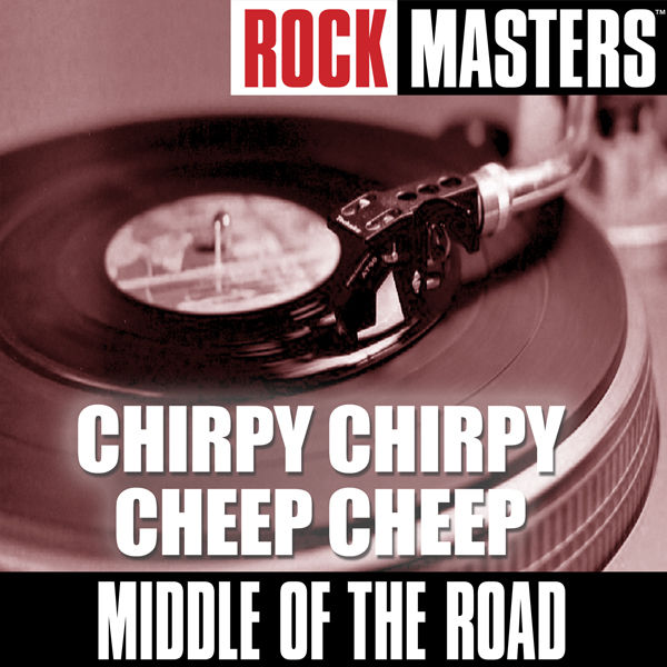 MIDDLE OF THE ROAD - CHIRPY CHIRPY CHEEP CHEEP-