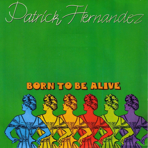 PATRICK HERNANDEZ - BORN TO BE ALIVE-