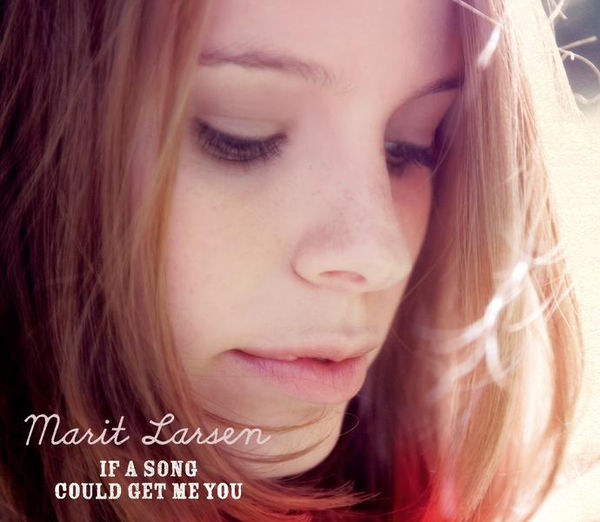 MARIT LARSEN - IF A SONG COULD GET ME YOU