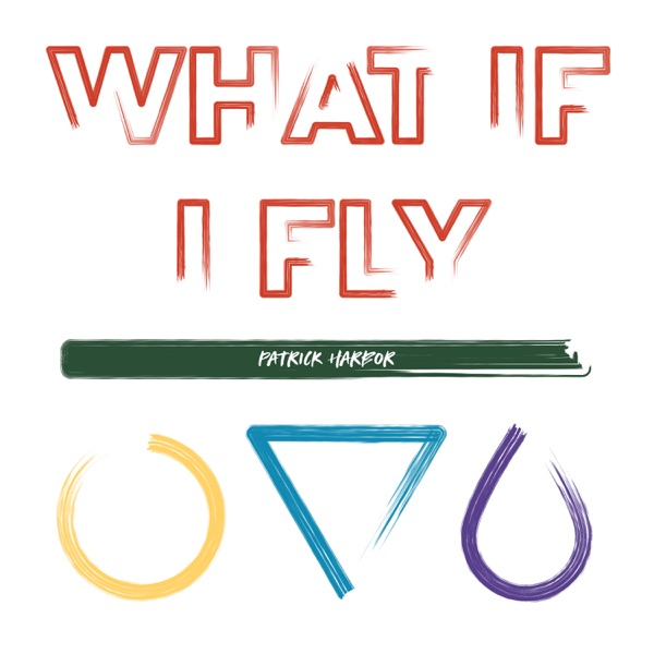 PATRICK HARBOR - WHAT IF I FLY