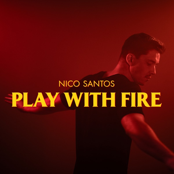 NICO SANTOS - PLAY WITH FIRE